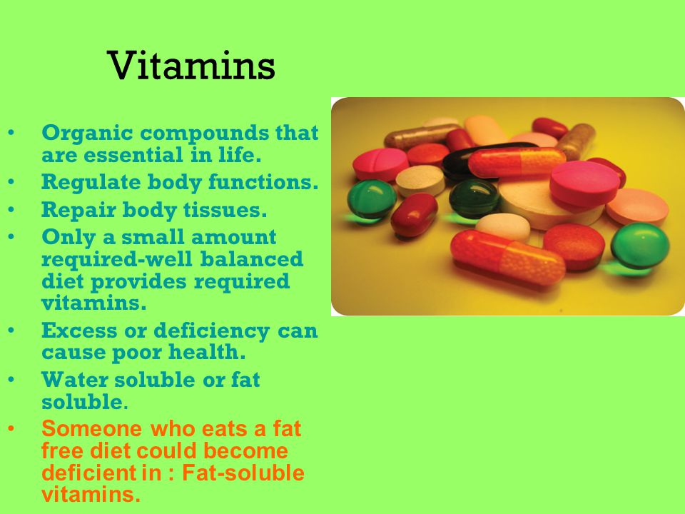 Vitamins Organic compounds that are essential in life.