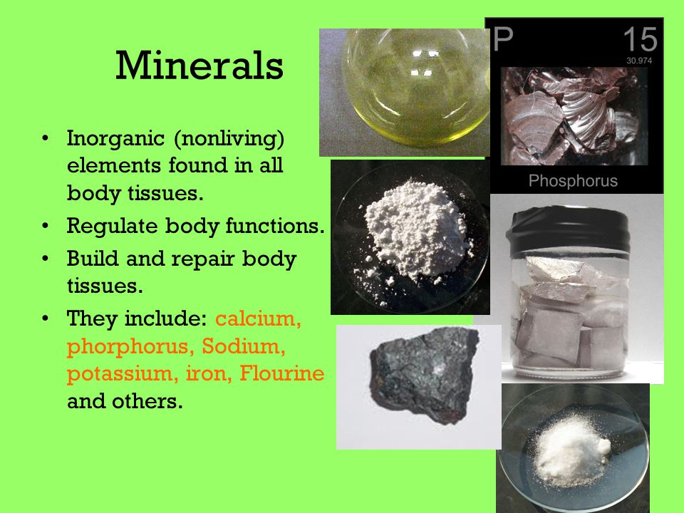 Minerals Inorganic (nonliving) elements found in all body tissues.