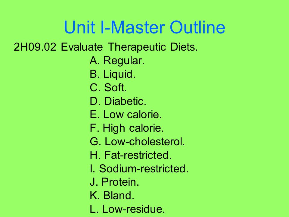 Unit I-Master Outline 2H09.02 Evaluate Therapeutic Diets. A. Regular.