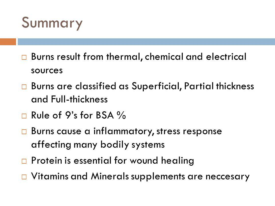 Summary Burns result from thermal, chemical and electrical sources