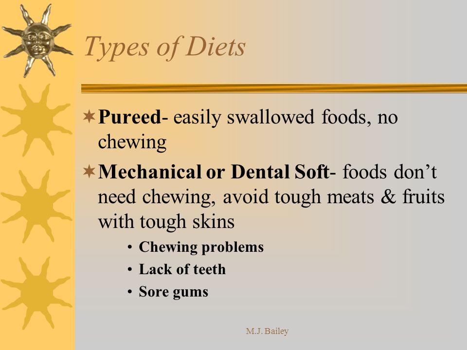 Types of Diets Pureed- easily swallowed foods, no chewing