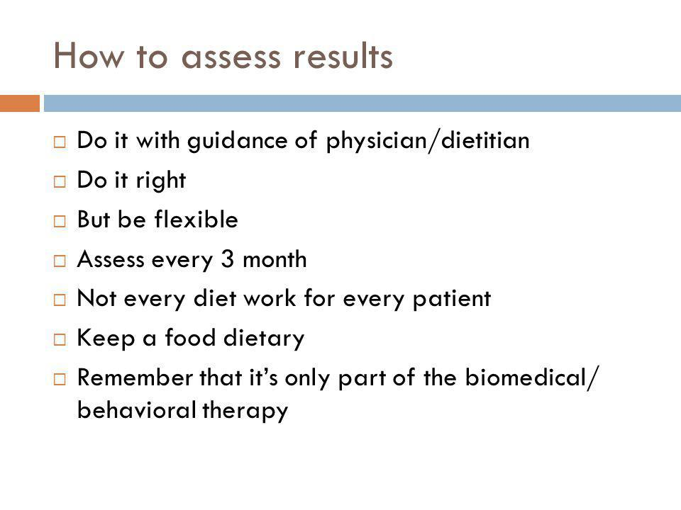 How to assess results Do it with guidance of physician/dietitian