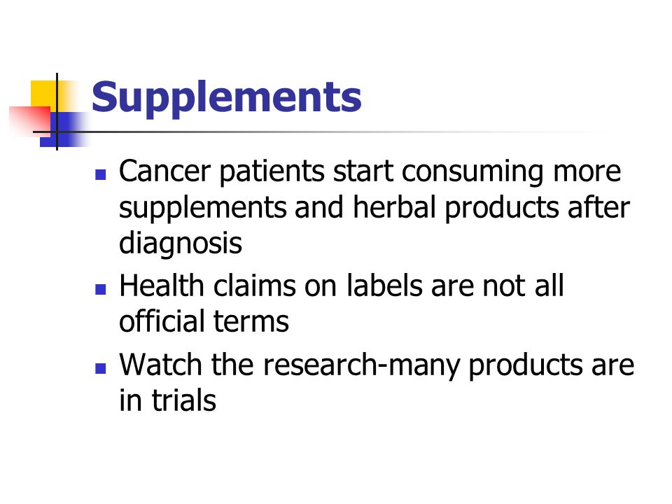 Supplements Cancer patients start consuming more supplements and herbal products after diagnosis.