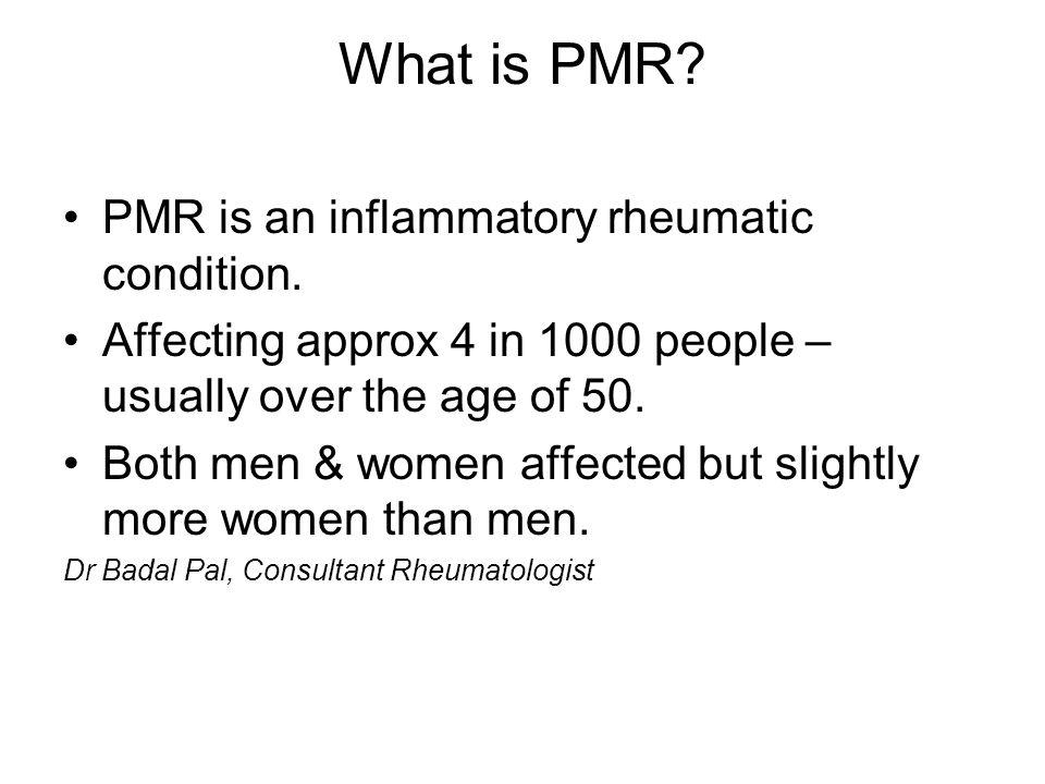 What is PMR PMR is an inflammatory rheumatic condition.