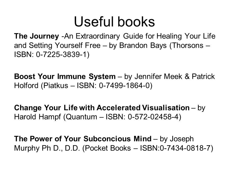 Useful books The Journey -An Extraordinary Guide for Healing Your Life and Setting Yourself Free – by Brandon Bays (Thorsons – ISBN: 0-7225-3839-1)