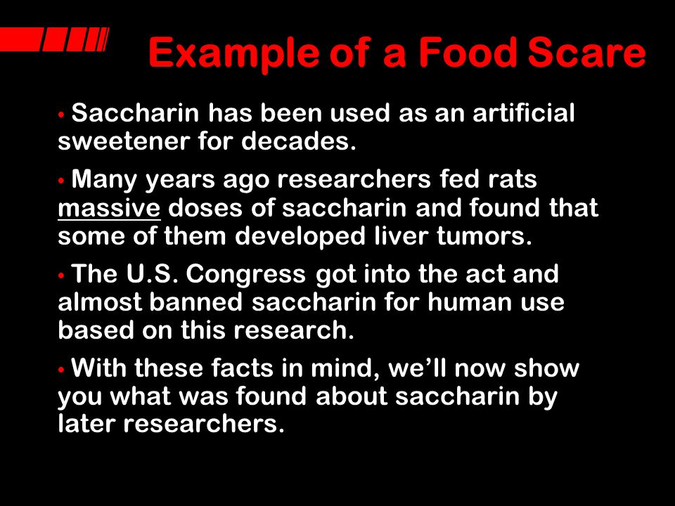 Example of a Food Scare Saccharin has been used as an artificial sweetener for decades.