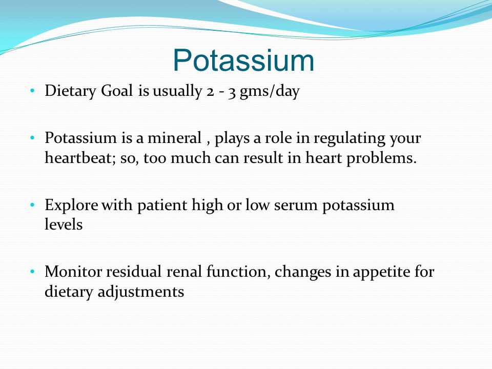 Potassium Dietary Goal is usually 2 - 3 gms/day