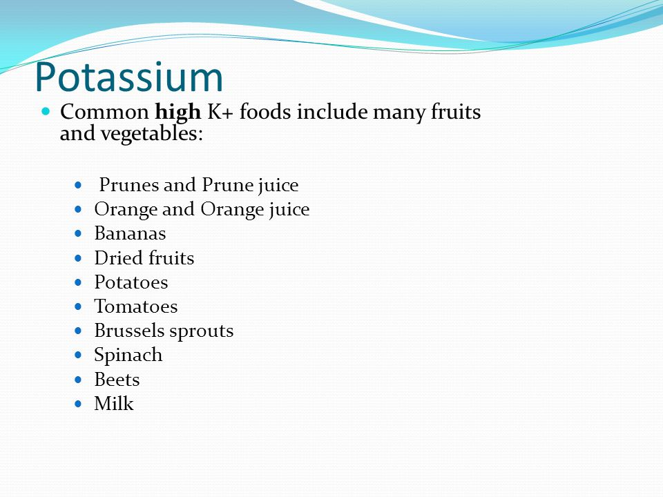 Potassium Common high K+ foods include many fruits and vegetables: