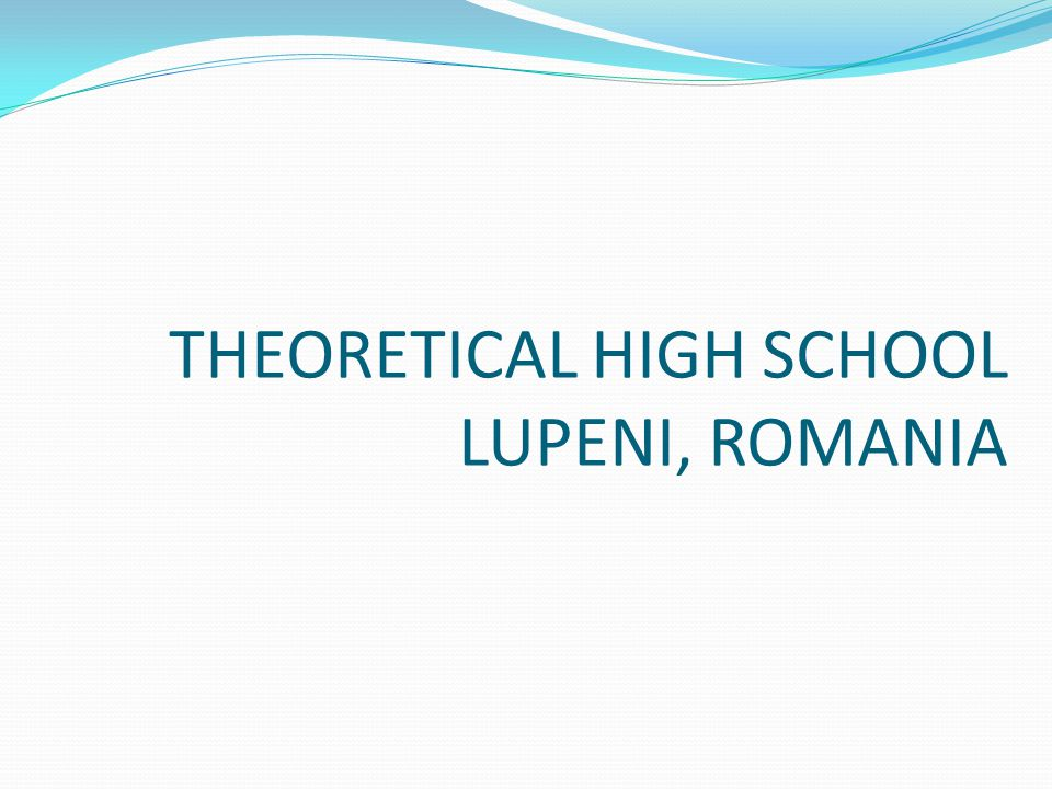 THEORETICAL HIGH SCHOOL LUPENI, ROMANIA