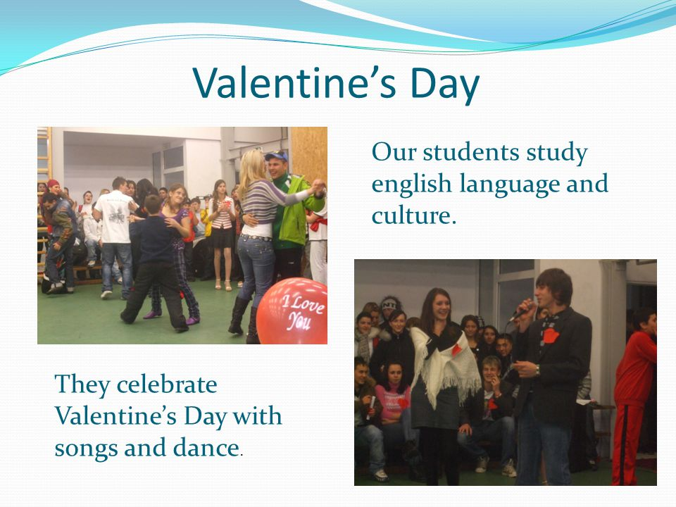 Valentine's Day Our students study english language and culture.