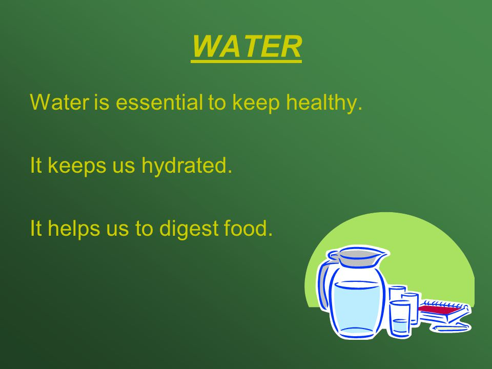 WATER Water is essential to keep healthy. It keeps us hydrated.