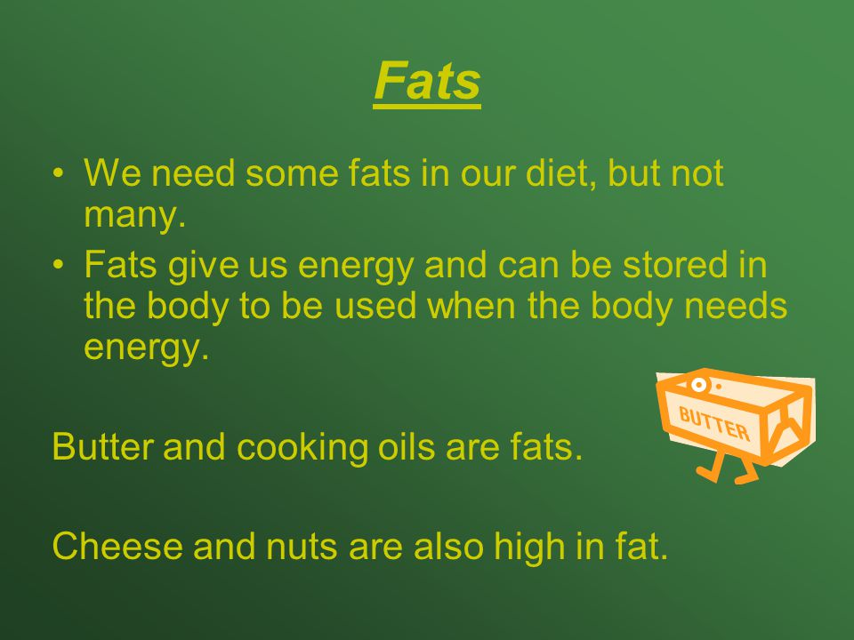 Fats We need some fats in our diet, but not many.