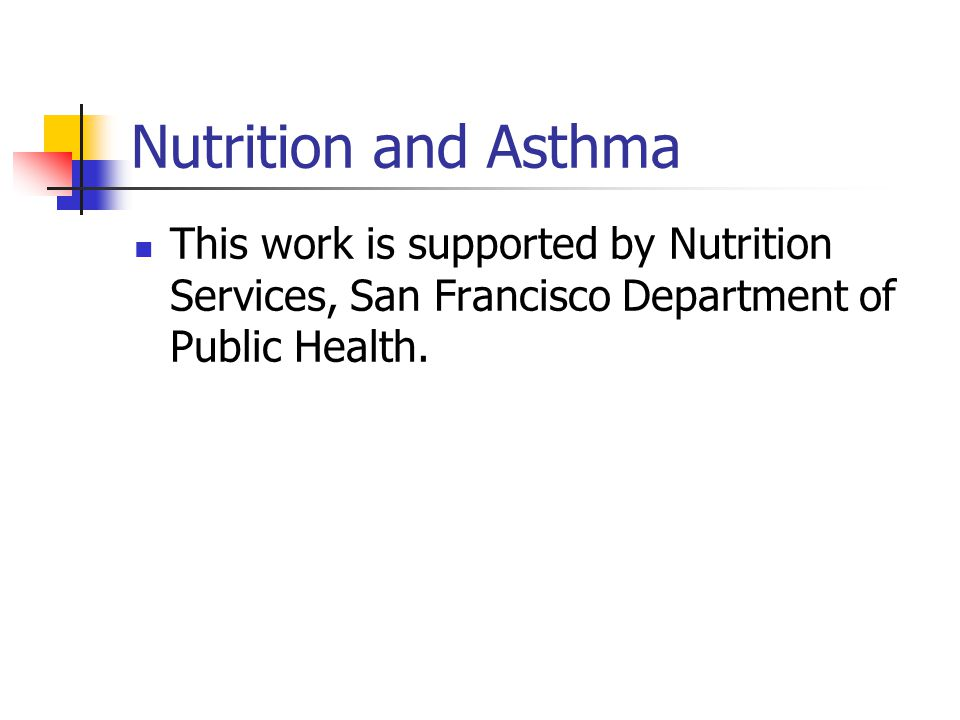 Nutrition and Asthma This work is supported by Nutrition Services, San Francisco Department of Public Health.