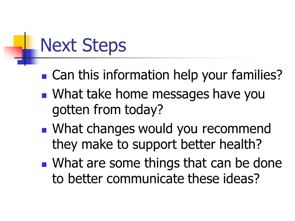 Next Steps Can this information help your families