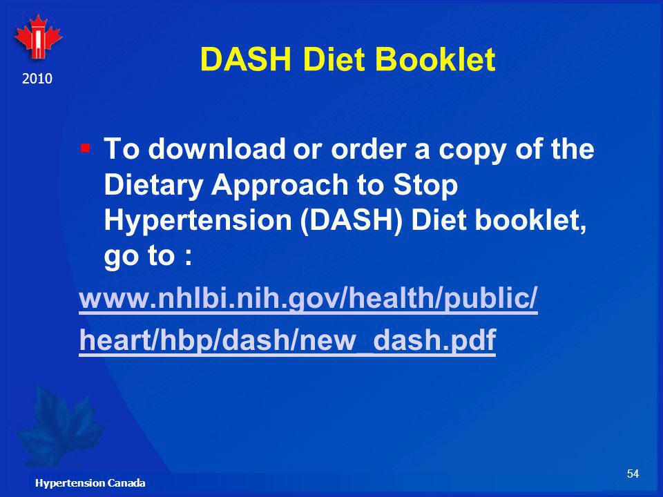 DASH Diet Booklet To download or order a copy of the Dietary Approach to Stop Hypertension (DASH) Diet booklet, go to :