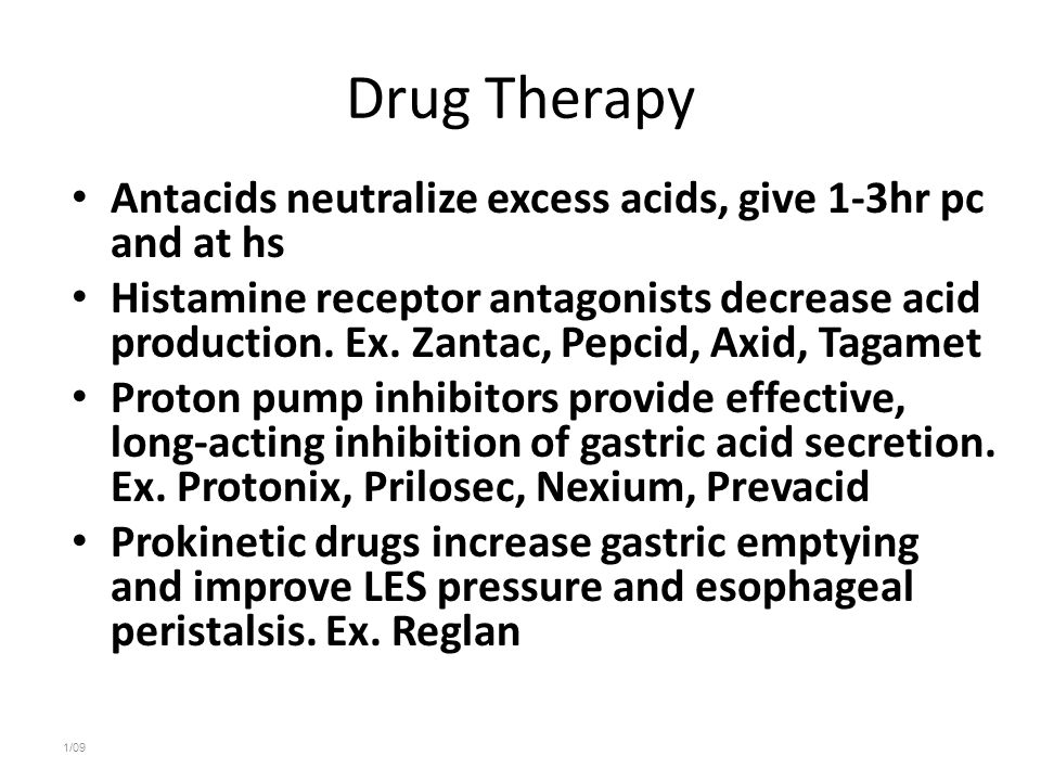 Drug Therapy Antacids neutralize excess acids, give 1-3hr pc and at hs