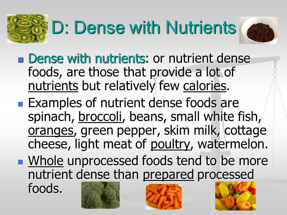 D: Dense with Nutrients