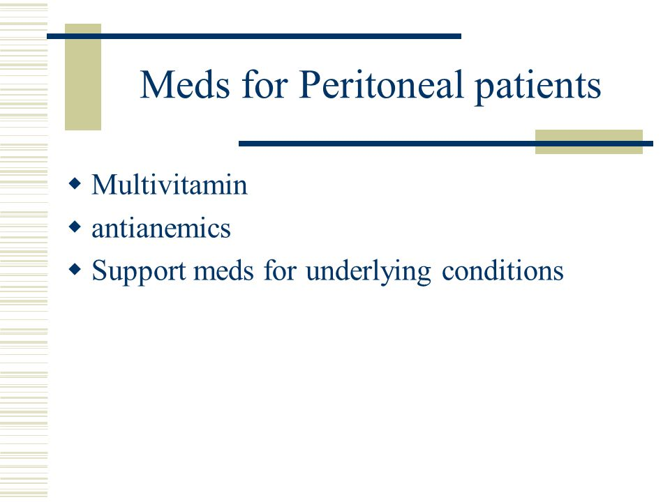 Meds for Peritoneal patients