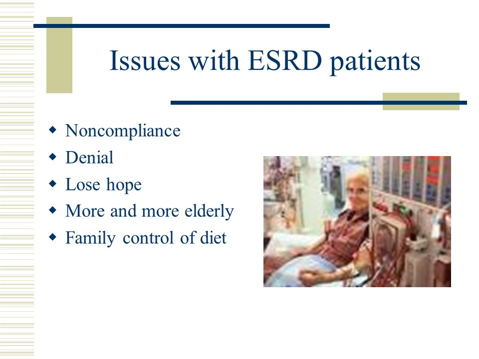 Issues with ESRD patients
