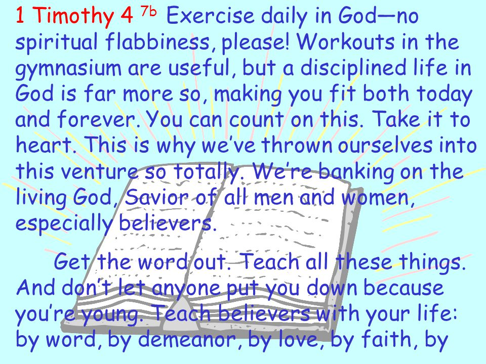 1 Timothy 4 7b Exercise daily in God—no spiritual flabbiness, please