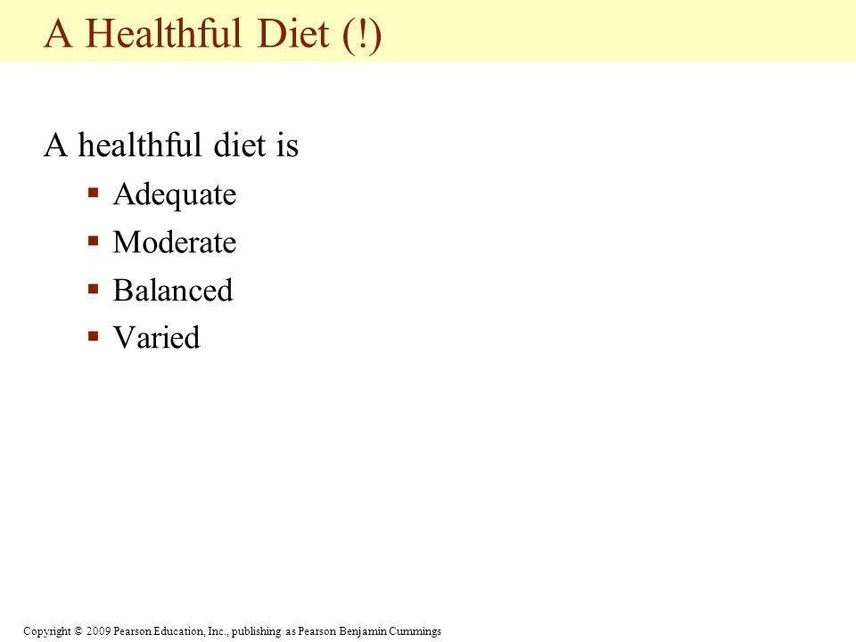 A Healthful Diet (!) A healthful diet is Adequate Moderate Balanced