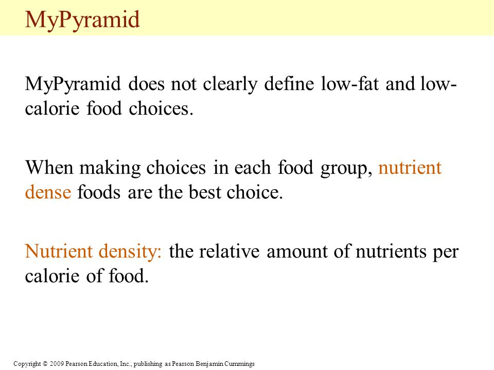 MyPyramid MyPyramid does not clearly define low-fat and low-calorie food choices.