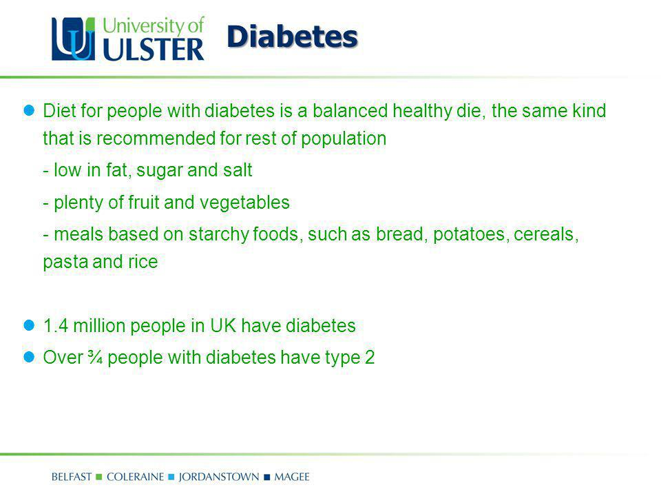 Diabetes Diet for people with diabetes is a balanced healthy die, the same kind that is recommended for rest of population.
