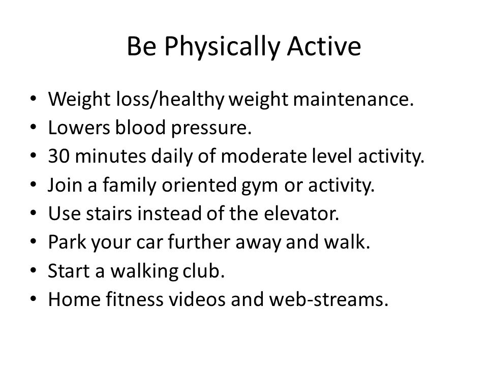 Be Physically Active Weight loss/healthy weight maintenance.