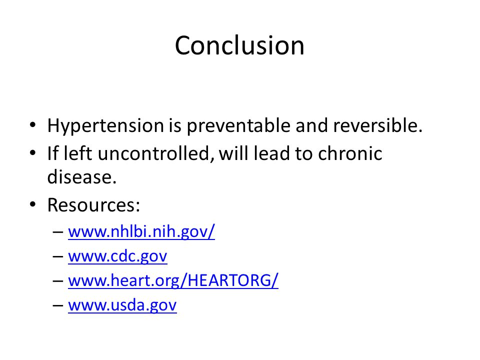 Conclusion Hypertension is preventable and reversible.