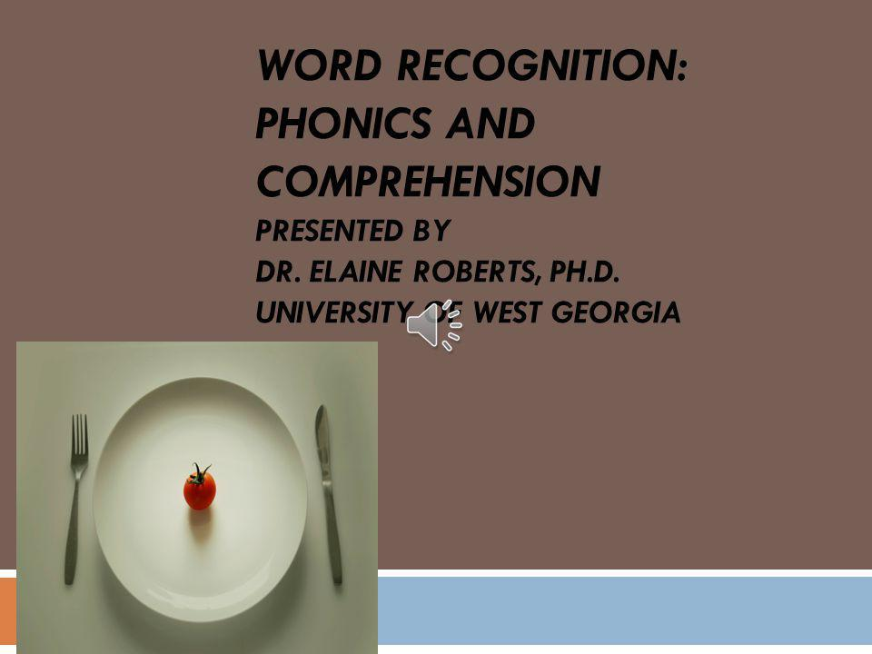 Word Recognition: Phonics and Comprehension Presented by Dr
