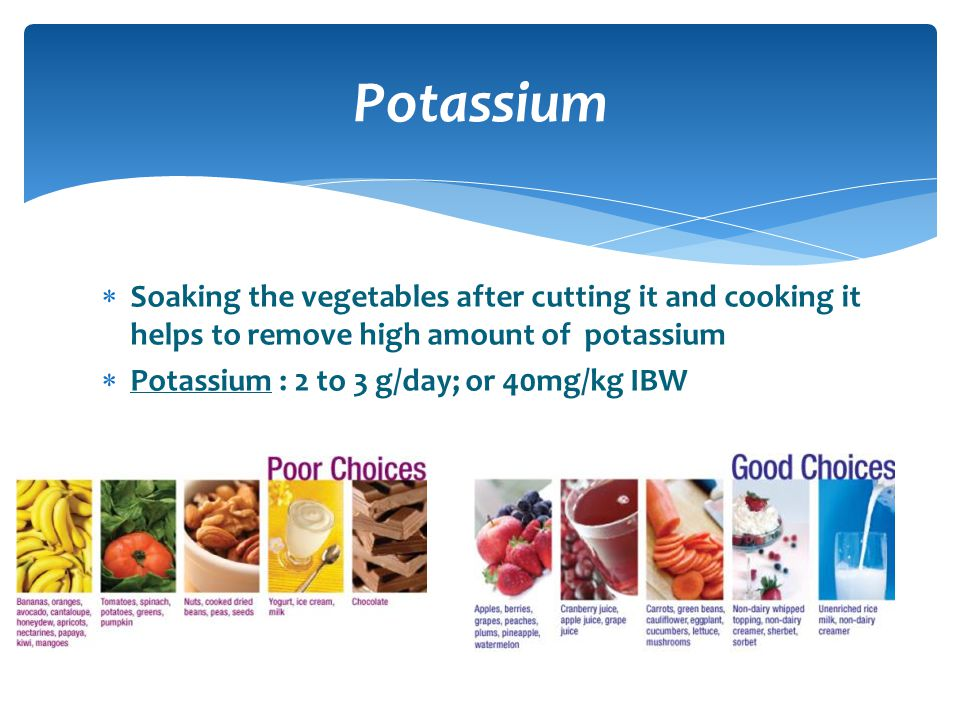 Potassium Soaking the vegetables after cutting it and cooking it helps to remove high amount of potassium.
