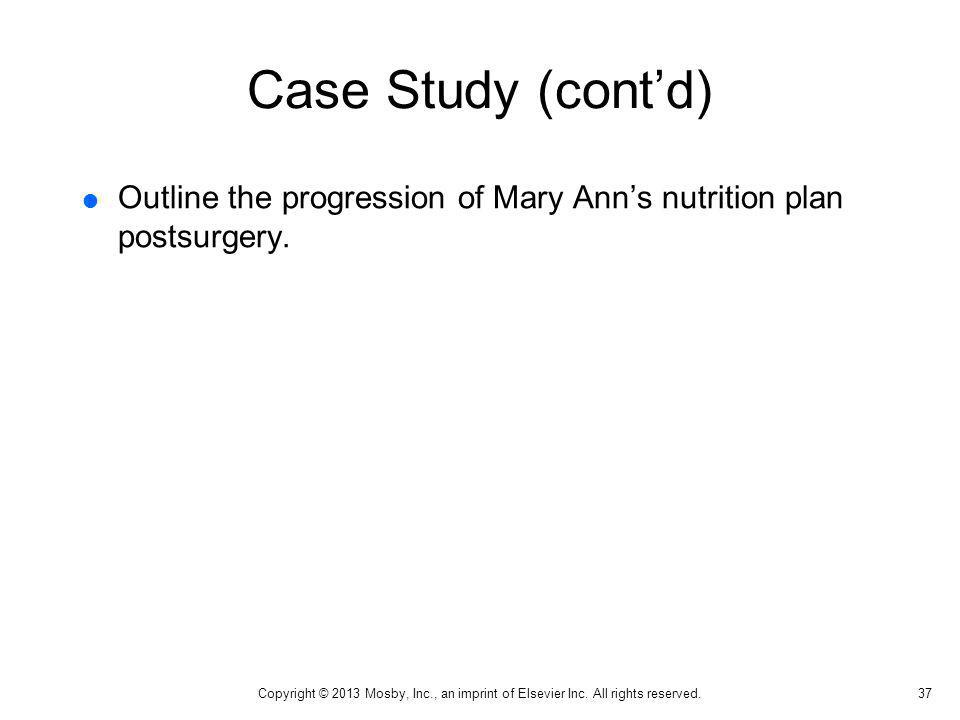 Case Study (cont'd) Outline the progression of Mary Ann's nutrition plan postsurgery.