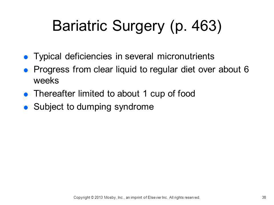 Bariatric Surgery (p. 463) Typical deficiencies in several micronutrients. Progress from clear liquid to regular diet over about 6 weeks.