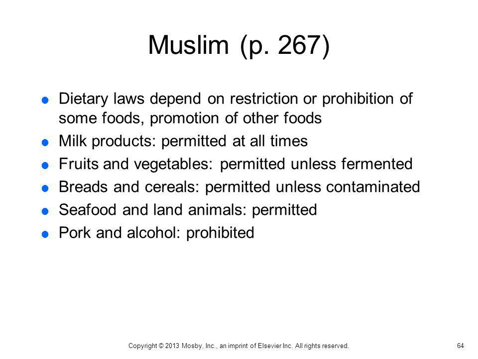 Muslim (p. 267) Dietary laws depend on restriction or prohibition of some foods, promotion of other foods.