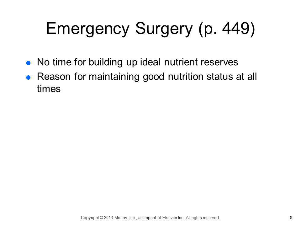 Emergency Surgery (p. 449) No time for building up ideal nutrient reserves. Reason for maintaining good nutrition status at all times.