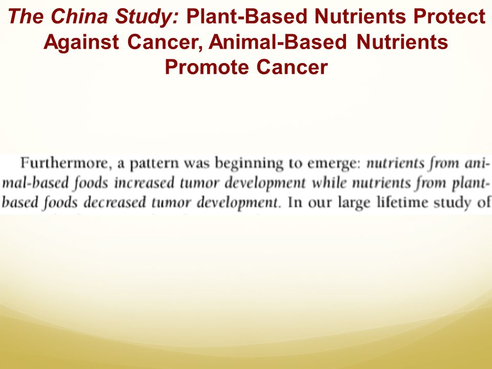 The China Study: Plant-Based Nutrients Protect Against Cancer, Animal-Based Nutrients Promote Cancer