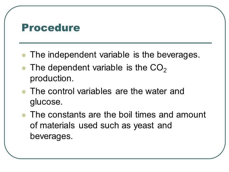 Procedure The independent variable is the beverages.