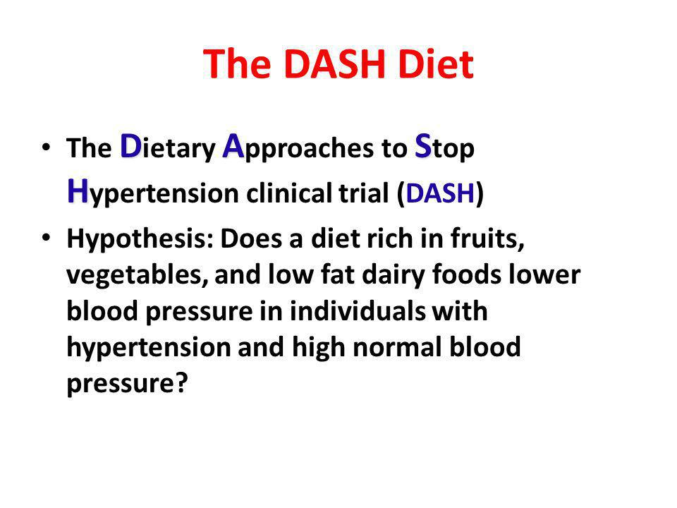The DASH Diet The Dietary Approaches to Stop Hypertension clinical trial (DASH)