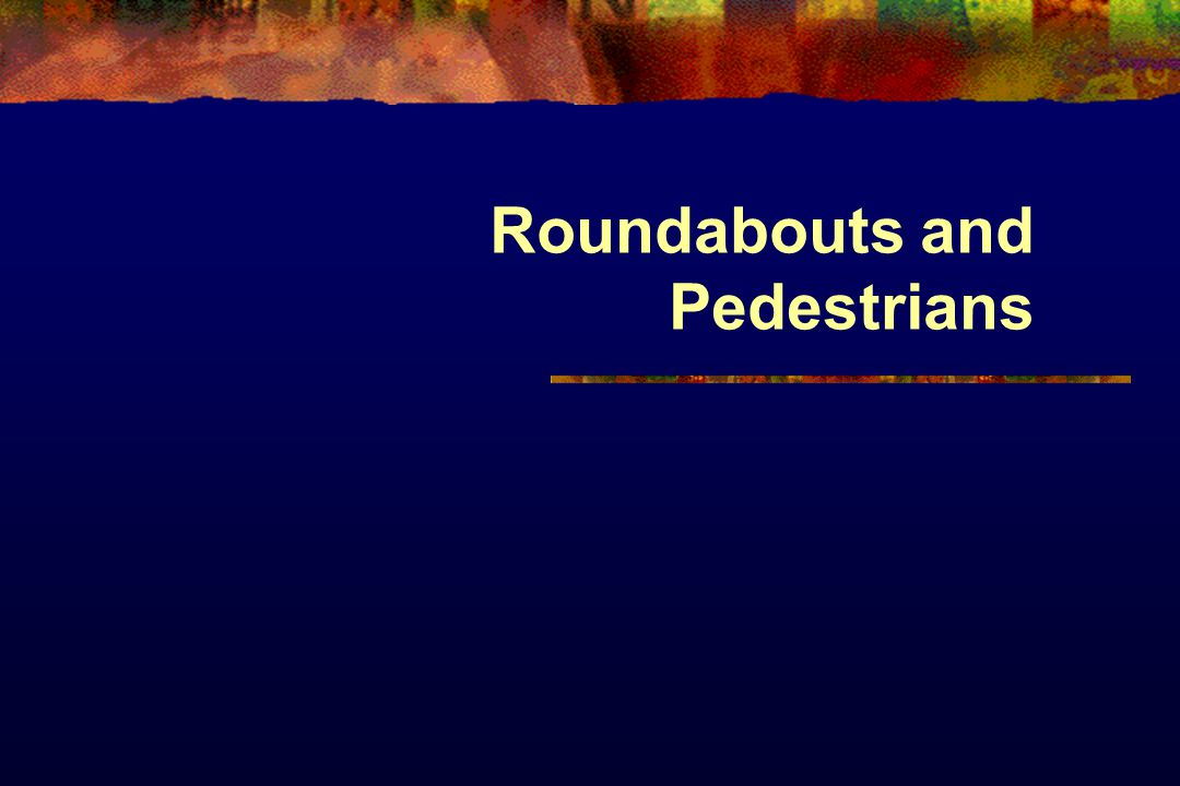 Roundabouts and Pedestrians
