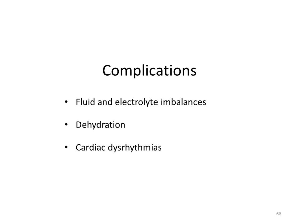 Complications Fluid and electrolyte imbalances Dehydration