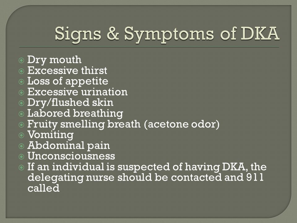 Signs & Symptoms of DKA Dry mouth Excessive thirst Loss of appetite