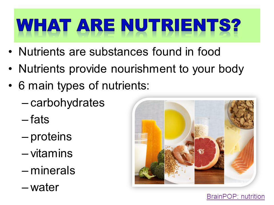 what are nutrients Nutrients are substances found in food