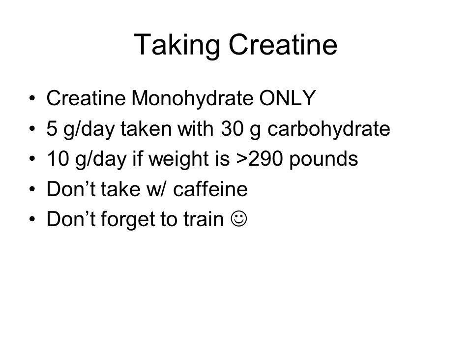 Taking Creatine Creatine Monohydrate ONLY