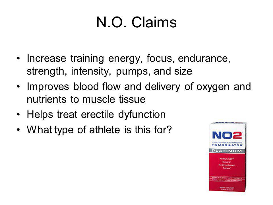 N.O. Claims Increase training energy, focus, endurance, strength, intensity, pumps, and size.