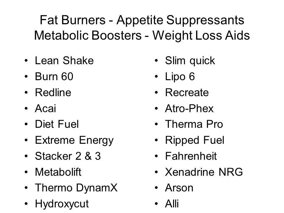 Fat Burners - Appetite Suppressants Metabolic Boosters - Weight Loss Aids