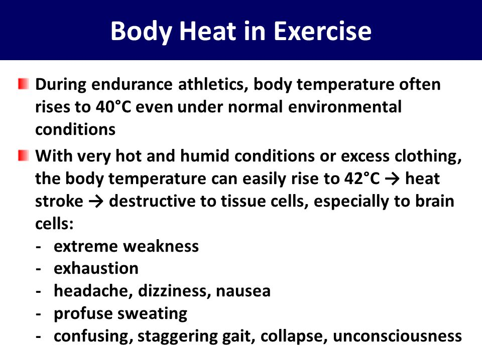 Body Heat in Exercise During endurance athletics, body temperature often rises to 40°C even under normal environmental conditions.