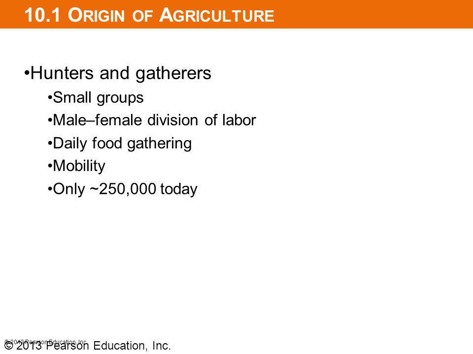 10.1 Origin of Agriculture Hunters and gatherers Small groups
