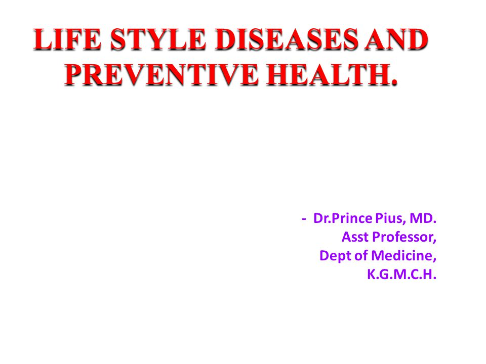 LIFE STYLE DISEASES AND PREVENTIVE HEALTH.