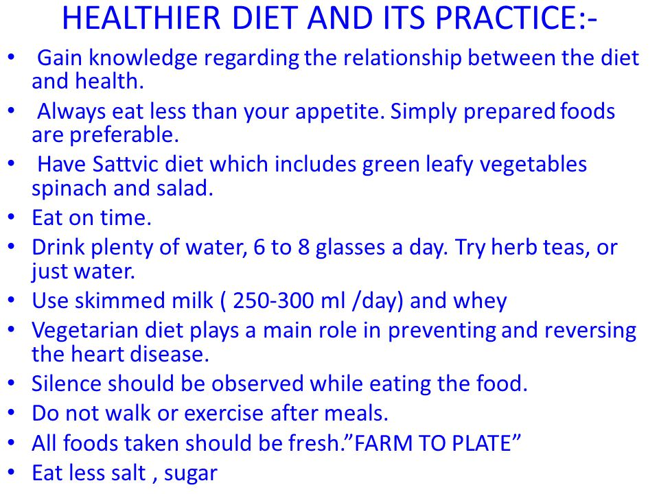HEALTHIER DIET AND ITS PRACTICE:-