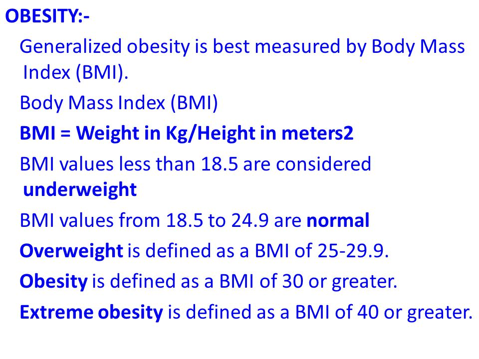 OBESITY:- Generalized obesity is best measured by Body Mass Index (BMI).